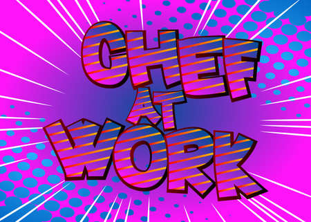 Chef At Work - Comic book style text. Restaurant event related words, quote on colorful background. Poster, banner, template. Cartoon vector illustration.