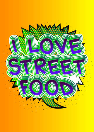 I Love Street Food - Comic book style text. Street food fun, event related words, quote on colorful background. Poster, banner, template. Cartoon vector illustration.