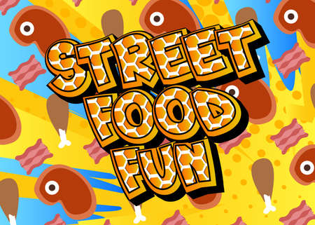 Street Food Fun - Comic book style text. Street food fun, event related words, quote on colorful background. Poster, banner, template. Cartoon vector illustration.