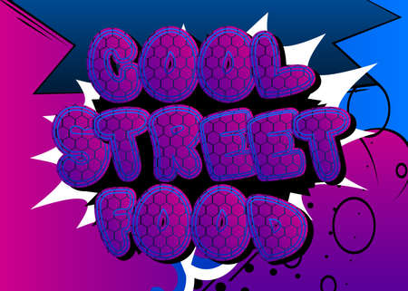 Cool Street Food - Comic book style text. Street food fun, event related words, quote on colorful background. Poster, banner, template. Cartoon vector illustration.