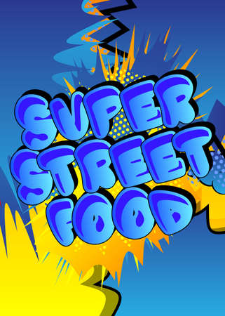 Super Street Food - Comic book style text. Street food fun, event related words, quote on colorful background. Poster, banner, template. Cartoon vector illustration.