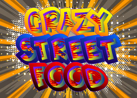 Crazy Street Food - Comic book style text. Street food fun, event related words, quote on colorful background. Poster, banner, template. Cartoon vector illustration.
