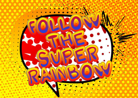 Follow The Super Rainbow - Comic book style text. LGBTQ event related words, quote on colorful background. Poster, banner, template. Cartoon vector illustration.
