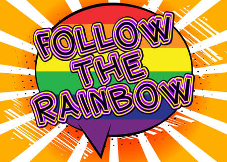 Follow The Rainbow - Comic book style text. LGBTQ event related words, quote on colorful background. Poster, banner, template. Cartoon vector illustration.