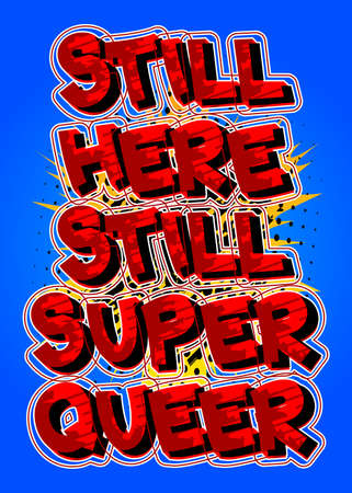 Still Here Still Super Queer - Comic book style text. LGBTQ event related words, quote on colorful background. Poster, banner, template. Cartoon vector illustration.