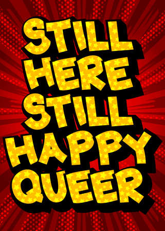 Still Here Still Happy Queer  - Comic book style text. LGBTQ event related words, quote on colorful background. Poster, banner, template. Cartoon vector illustration. 일러스트
