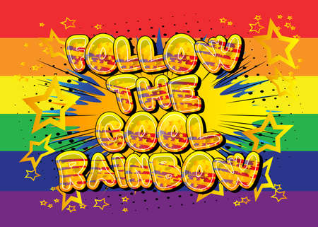 Follow The Cool Rainbow - Comic book style text. LGBTQ event related words, quote on colorful background. Poster, banner, template. Cartoon vector illustration. 일러스트
