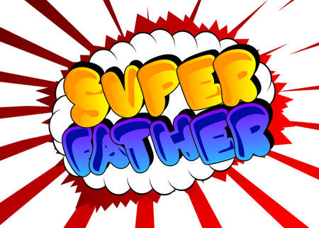 Super Father - Comic book style text. Celebrating parents event related words, quote on colorful background. Poster, banner, template. Cartoon vector illustration.