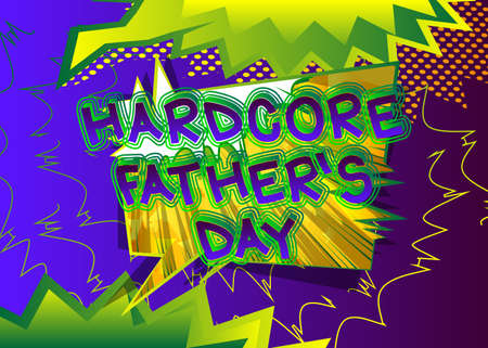 Hardcore Father's Day - Comic book style text. Celebrating parents event related words, quote on colorful background. Poster, banner, template. Cartoon vector illustration.