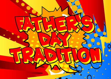Father's Day Tradition - Comic book style text. Celebrating holiday event related words, quote on colorful background. Poster, banner, template. Cartoon vector illustration.