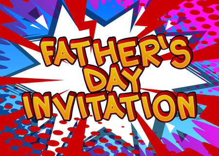 Father's Day Invitation - Comic book style text. Celebrating holiday event related words, quote on colorful background. Poster, banner, template. Cartoon vector illustration.