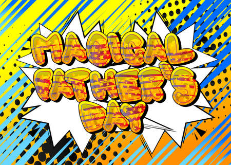 Magical Father's Day - Comic book style text. Celebrating holiday event related words, quote on colorful background. Poster, banner, template. Cartoon vector illustration.