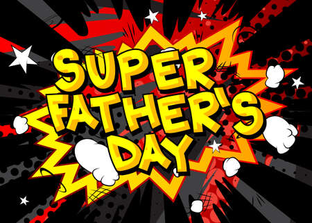Super Father's Day - Comic book style text. Celebrating holiday event related words, quote on colorful background. Poster, banner, template. Cartoon vector illustration.