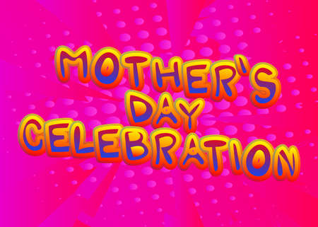 Mother's Day Celebration - Comic book style text. Celebrating parents event related words, quote on colorful background. Poster, banner, template. Cartoon vector illustration. Vettoriali
