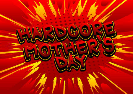 Hardcore Mother's Day - Comic book style text. Celebrating parents event related words, quote on colorful background. Poster, banner, template. Cartoon vector illustration.