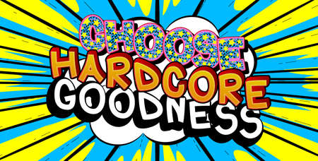 Choose Hardcore Goodness card with colorful comic book background. Retro style for prints, cards, posters, apparel, banner. Motivational, inspirational vector illustration.