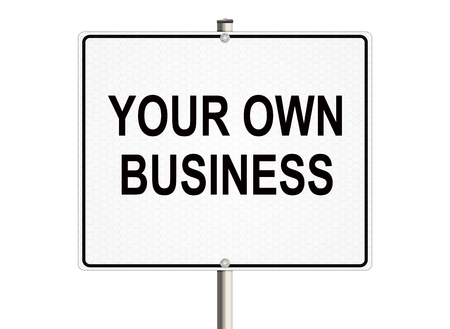 own: Own business. Road sign on the white background. Raster illustration.