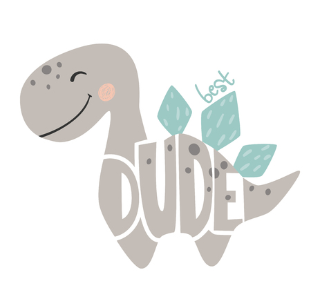 Dinosaur baby boy cute print. Best dude slogan and lettering. Stegosaurus illustration for nursery t-shirt, kids apparel, invitation, simple scandinavian dino child design.
