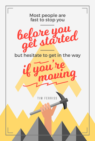 Most people are fast to stop you before you get started but hesitate to get in the way if you're moving. Illustrated Tim Ferris quote poster.