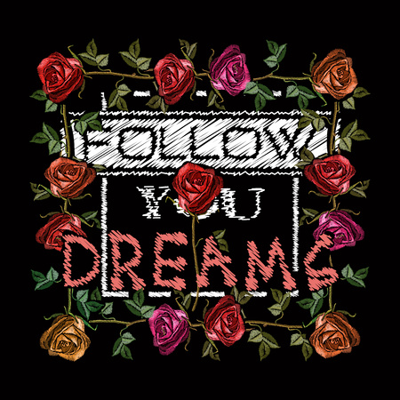 Embroidery roses, slogan follow you dreams. Fashionable embroidery template vector for ladies t shirt design Illustration
