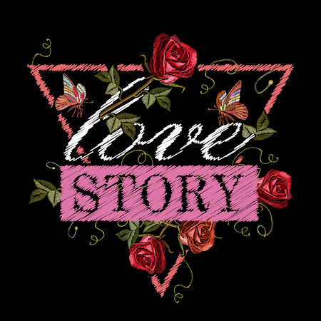 Embroidery roses and butterfly, slogan love story. Fashionable embroidery template vector for ladies, woman t shirt design