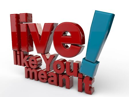 motivating: live like you mean it over white bakcground Stock Photo