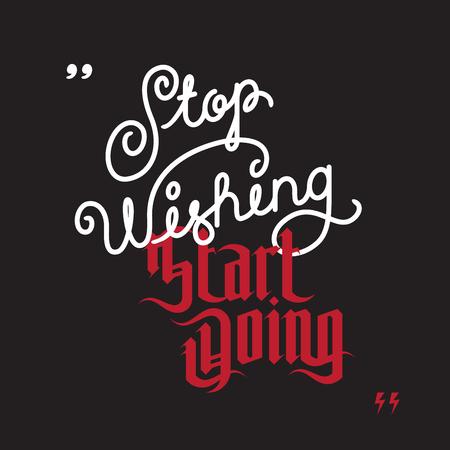 Inspirational quote. Stop wishing start doing.