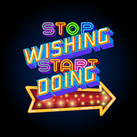 Inspirational quote poster. Stop wishing start doing. Vector Retro neon sign, vintage billboard, bright light banner