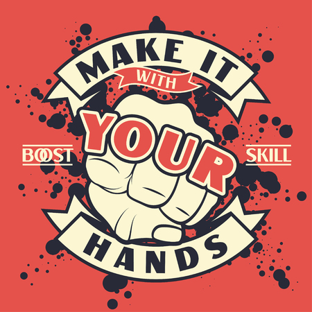 Retro grunge poster design. Vintage lettering quote Make it with your hands with hand fist. Vector t-shirt print illustration