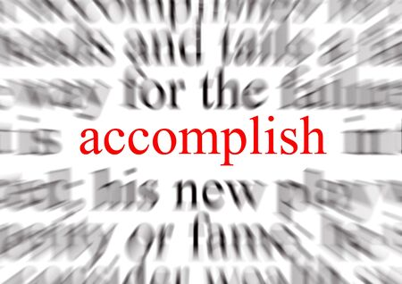 accomplish: Blurred text with a focus on accomplish