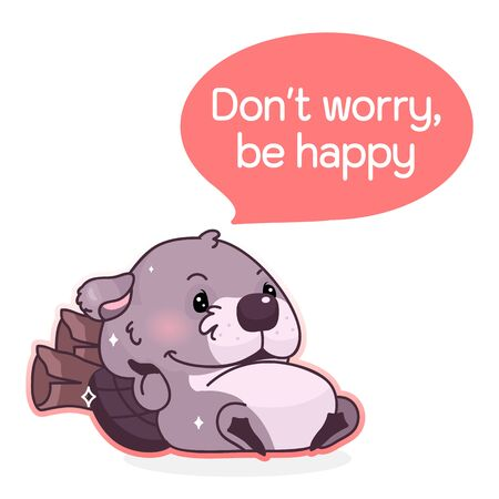 Cute beaver cartoon kawaii vector character. Dont worry be happy phrase inside speech bubble. Lazy beaver isolated sticker. Cartoon animal resting postcard clipart on white background Illustration