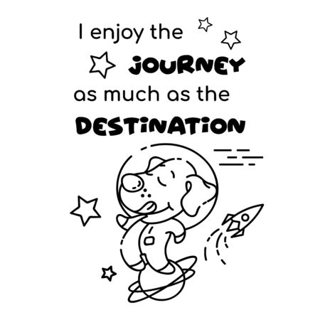 Puppy astronaut cartoon linear vector character. I enjoy journey as much as destination. Cute animal with lettering. Kids coloring book illustration and funny phrase. Childish printable card template