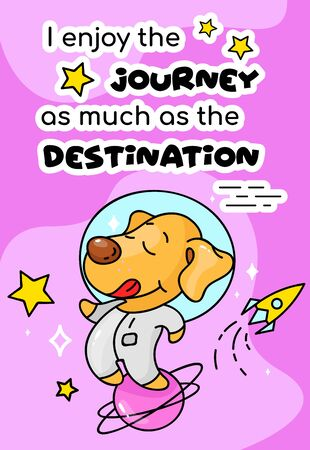 Cute dog in space cartoon poster vector template. I enjoy journey as much as destination. Adorable animal character, funny phrase. Childish printable card, kids illustration and inspirational phrase