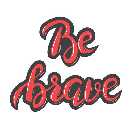 quills: Artistic handwritten calligraphic words Be brave.