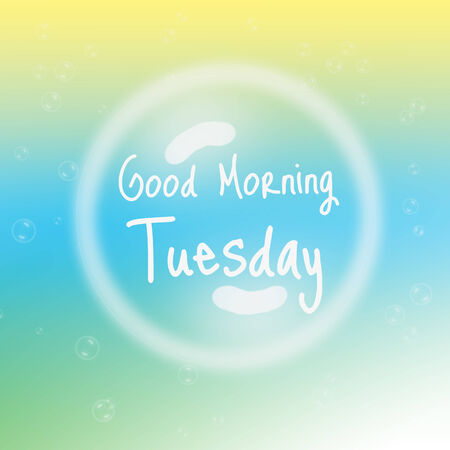 Good Morning Tuesday with bubbles and blur background. photo