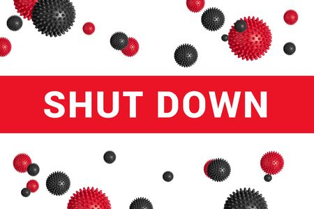 Bright red headline with inscription SHUT DOWN on white with abstract virus strain model. Cancellation, closure and postponement are continuing across world in an attempt to stem spread of coronavirus