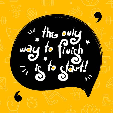 """Motivation success quote """"The onlly way to finish is to start"""". Doodle black speech bubble on yellow background. Perfect for the design of mugs, gifts, textiles, cards, banners, posters, web and more"""