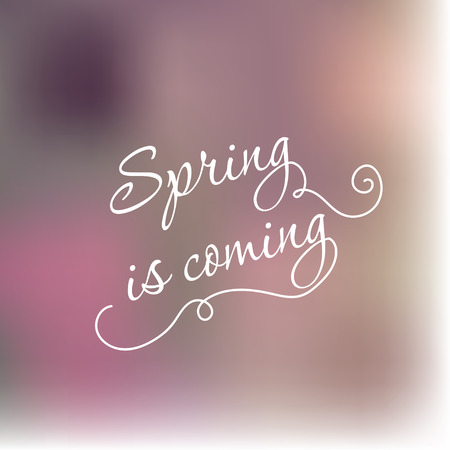 Blured background spring is coming lettering unfocused