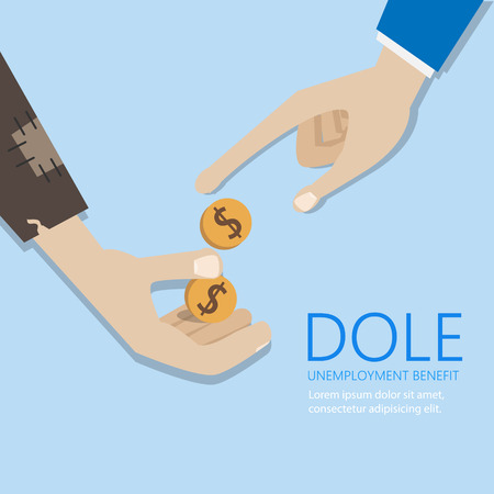 on the dole: Mendicants hand and money. Dole and unemployment benefit concept vector poster Illustration