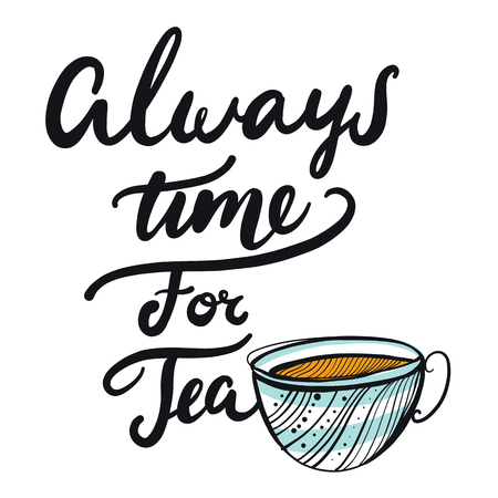 Hand drawn Always time for tea vector lettering and ilustration cup isolated on white background. Ilustrace