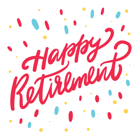 Happy Retirement card. Hand drawn vector lettering isolated on white background.