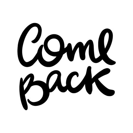 Come back. Vector hand drawn calligraphic brush black ink isolated on white background.