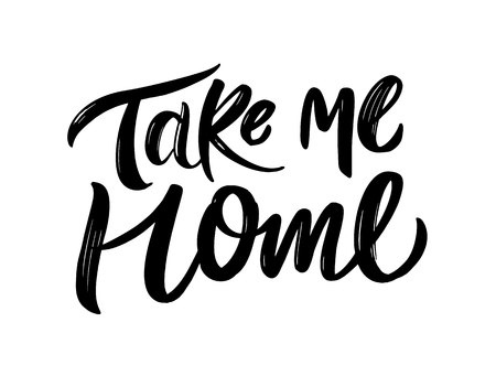 Take me home lettering postcard. Hand drawn vector illustration. Modern brush calligraphy. Isolated on white background. Illustration