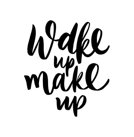 Wake up and make up. Hand drawn lettering. Vector illustration isolated on white background.