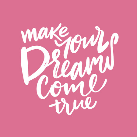 Make Your Dreams Come True. Hand drawn vector lettering. Vector illustration.