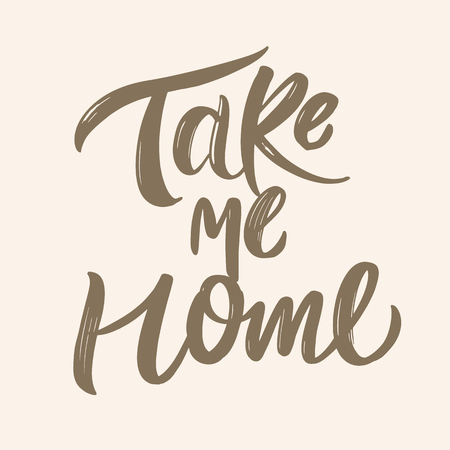 Take me home lettering postcard. Hand drawn vector illustration. Modern brush calligraphy. Isolated on background. EPS 8