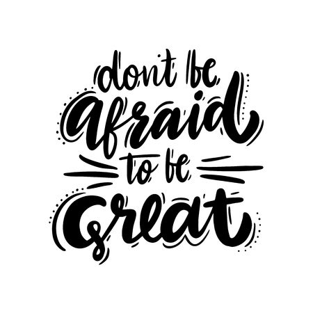 Don't be afraid to be Great phrase vector lettering. Hand drawn vector illustration, design, elements, logo. Isolated on white background.