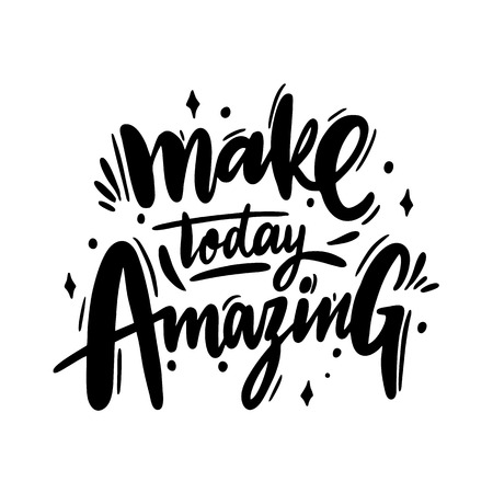 Make today amazing phrase hand drawn vector lettering. Motivational inspirational quote. Isolated on white background.