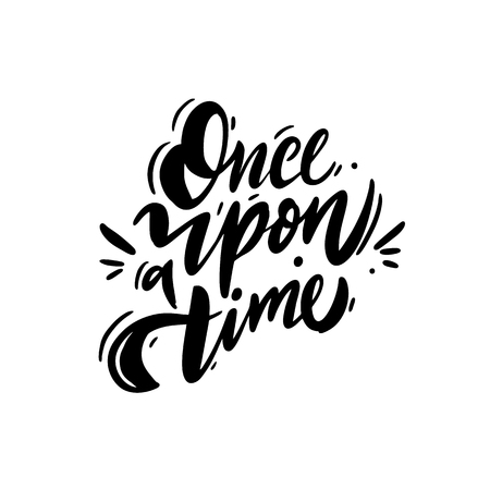Once upon a time hand drawn vector lettering. Isolated on white background. Vector illustration. Motivation quote.