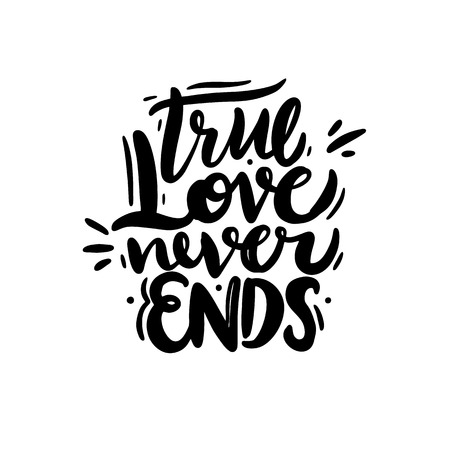 A true love never ends. Hand drawn vector lettering. Isolated on white background. Vector illustration. Illustration